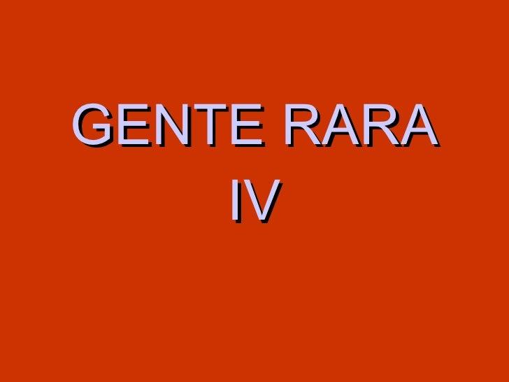 GENTE RARA IV