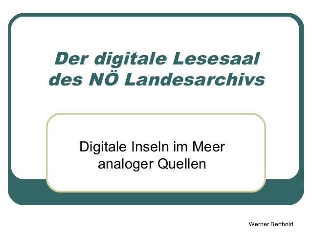 Werner Berthold Der digitale Lesesaal des NÖ Landesarchivs Digitale Inseln im Meer analoger Quellen