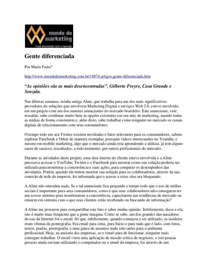 """Gente diferenciadaPor Mario Faria*http://www.mundodomarketing.com.br/18874,artigos,gente-diferenciada.htm""""As opiniões são ..."""