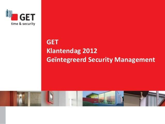 GETKlantendag 2012Geïntegreerd Security Management