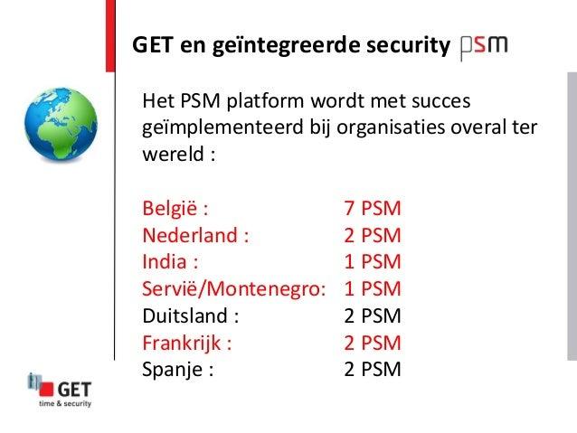 GET en geïntegreerde securityHet PSM platform wordt met succesgeïmplementeerd bij organisaties overal terwereld :België : ...