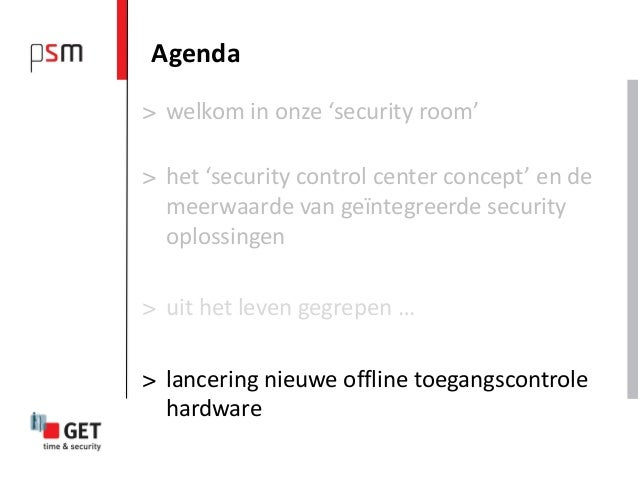 Agenda> welkom in onze 'security room'> het 'security control center concept' en de  meerwaarde van geïntegreerde security...