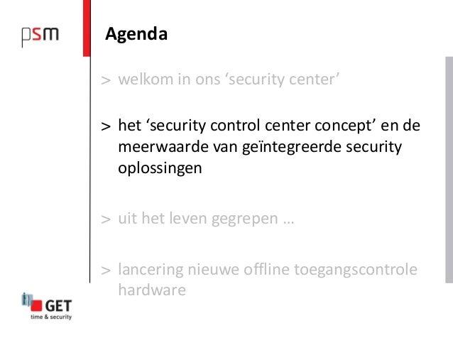 Agenda> welkom in ons 'security center'> het 'security control center concept' en de  meerwaarde van geïntegreerde securit...