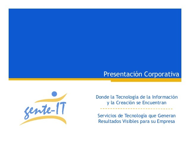Presentación Corporativa Donde la Tecnología de la Información y la Creación se Encuentran Servicios de Tecnología que Gen...