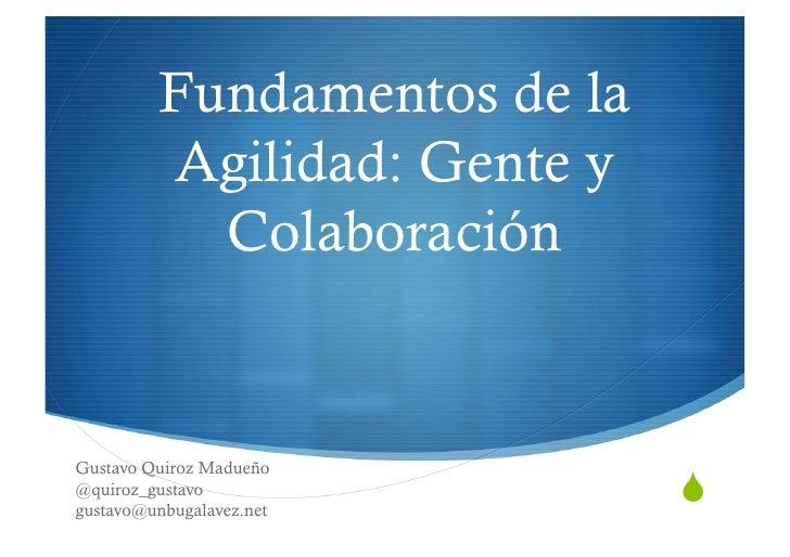 Fundamentos de la          Agilidad: Gente y            Colaboración   Gustavo Quiroz Madueño                             ...