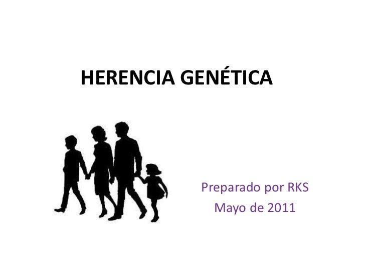 HERENCIA GENÉTICA          Preparado por RKS            Mayo de 2011