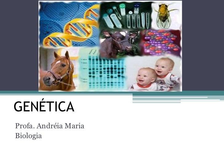 GENÉTICAProfa. Andréia MariaBiologia