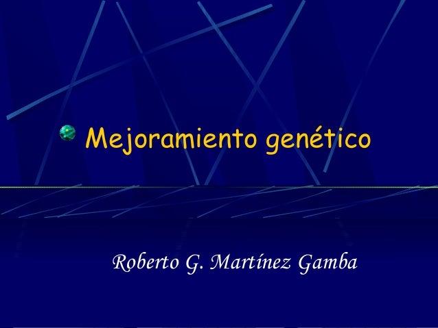 Mejoramiento genético  Roberto G. Martínez Gamba