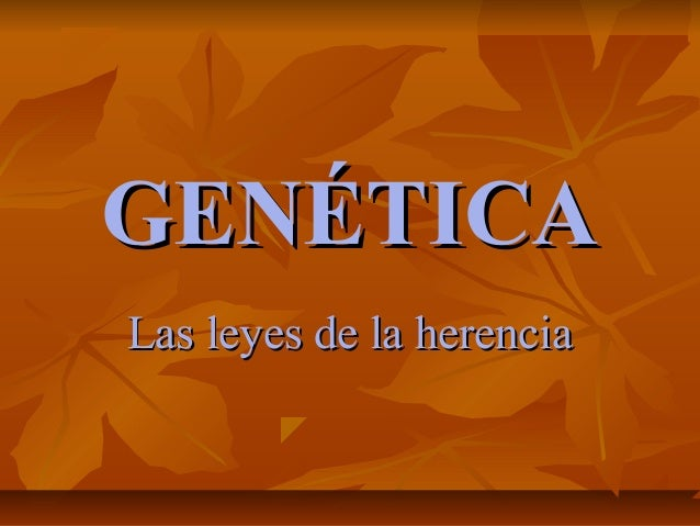 GENÉTICA Las leyes de la herencia