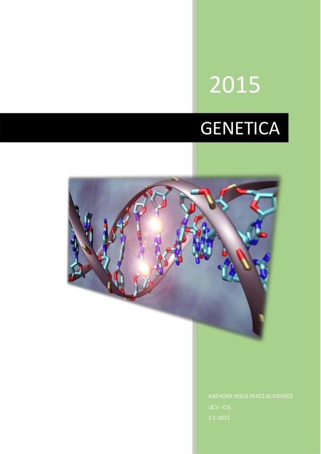 2015 ANTHONY JESUS PEREZ GUTIERREZ UCV - CIS 1-1-2015 GENETICA