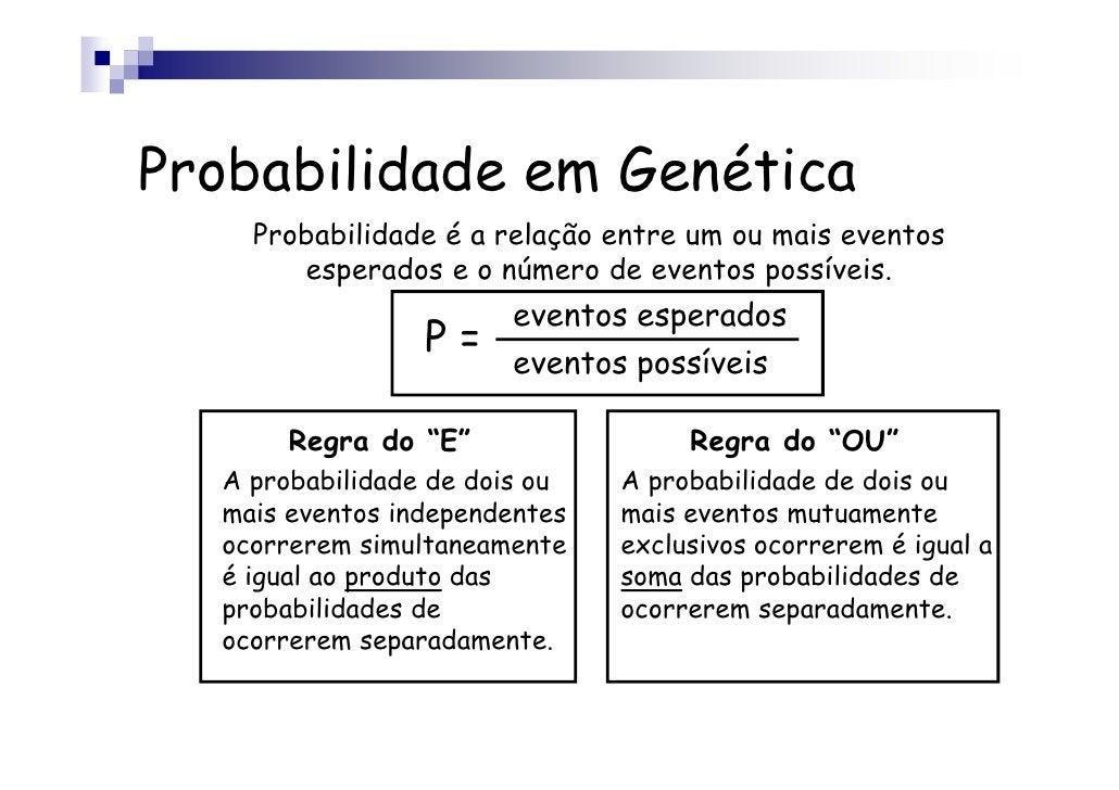 Probabilidade em Genética    Probabilidade é a relação entre um ou mais eventos       esperados e o número de eventos poss...
