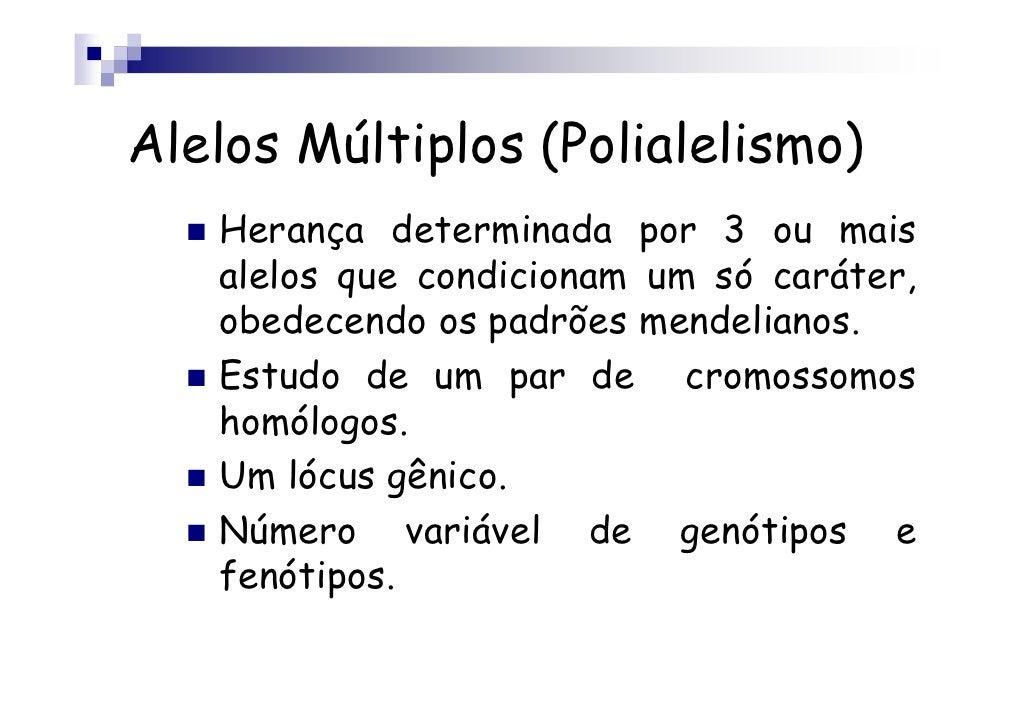 Alelos Múltiplos (Polialelismo)   Herança determinada por 3 ou mais   alelos que condicionam um só caráter,   obedecendo o...