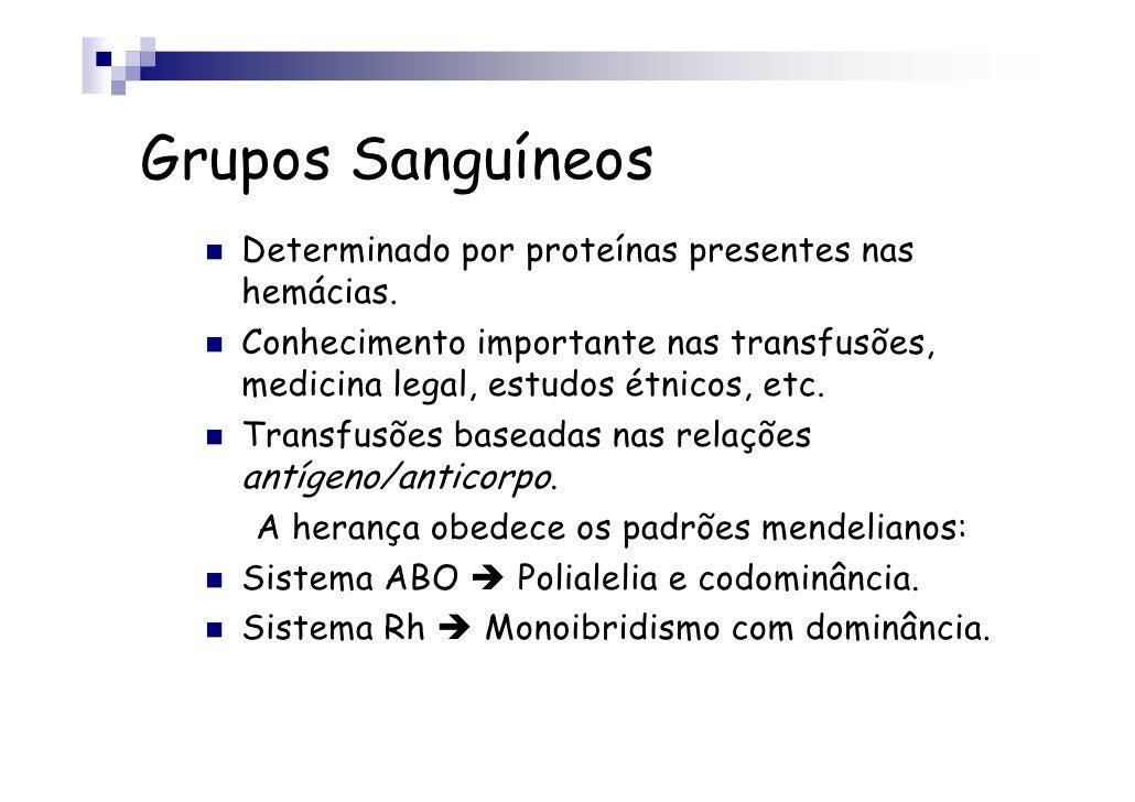 Grupos Sanguíneos   Determinado por proteínas presentes nas   hemácias.   Conhecimento importante nas transfusões,   medic...
