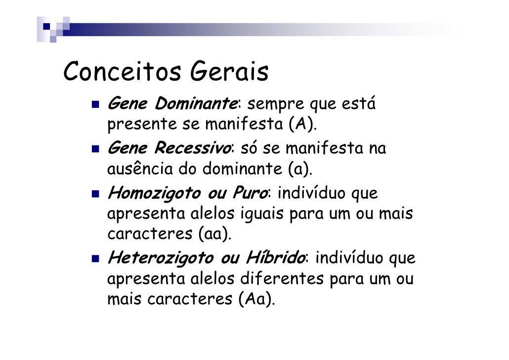 Conceitos Gerais   Gene Dominante: sempre que está   presente se manifesta (A).   Gene Recessivo: só se manifesta na   aus...
