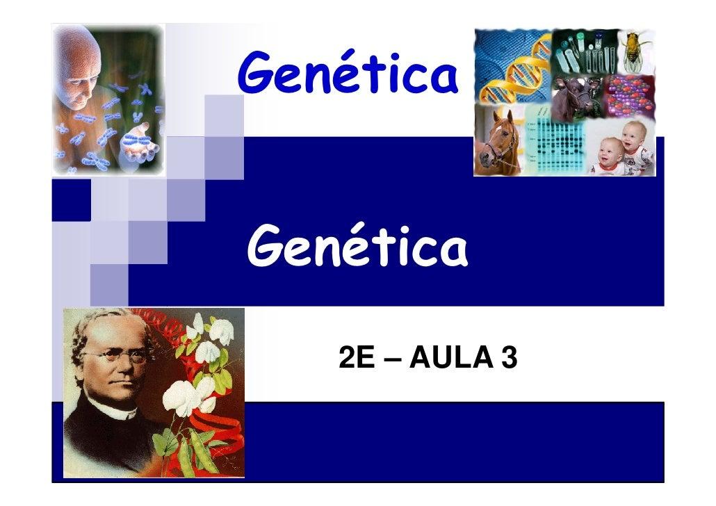 GenéticaGenética   2E – AULA 3