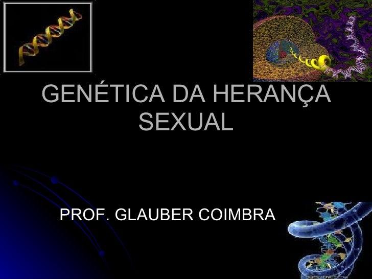 GENÉTICA DA HERANÇA SEXUAL PROF. GLAUBER COIMBRA