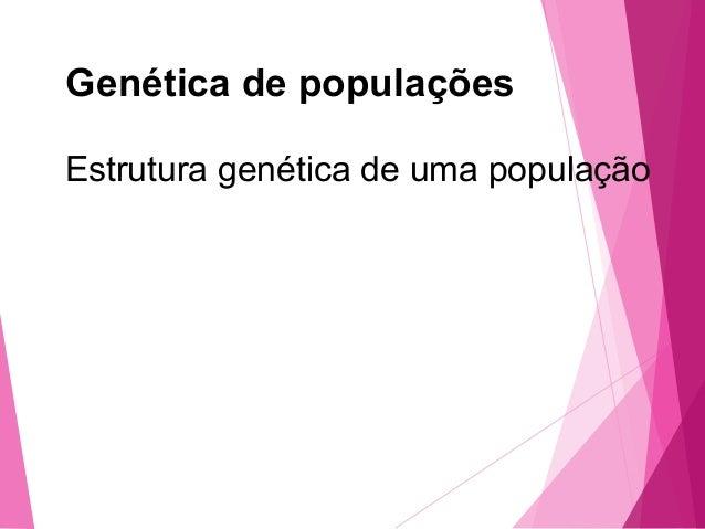 Genética de populações  Estrutura genética de uma população