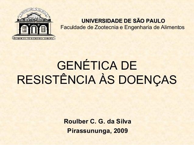 UNIVERSIDADE DE SÃO PAULO      Faculdade de Zootecnia e Engenharia de Alimentos      GENÉTICA DERESISTÊNCIA ÀS DOENÇAS    ...