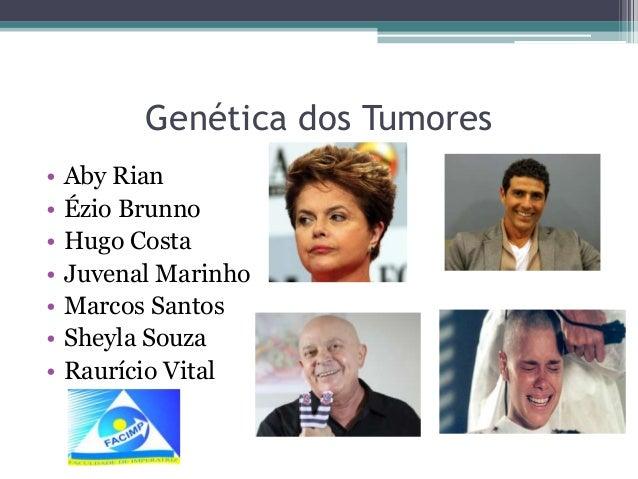 Genética dos Tumores • • • • • • •  Aby Rian Ézio Brunno Hugo Costa Juvenal Marinho Marcos Santos Sheyla Souza Raurício Vi...