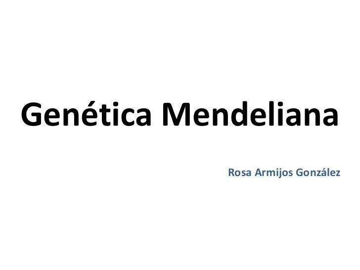 Genética Mendeliana            Rosa Armijos González