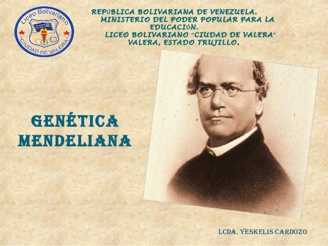 Genética Mendeliana REPÚBLICA BOLIVARIANA DE VENEZUELA. MINISTERIO DEL PODER POPULAR PARA LA EDUCACIÓN. LICEO BOLIVARIANO ...