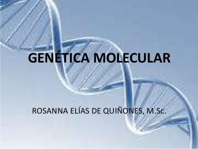 GENÉTICA MOLECULAR  ROSANNA ELÍAS DE QUIÑONES, M.Sc.