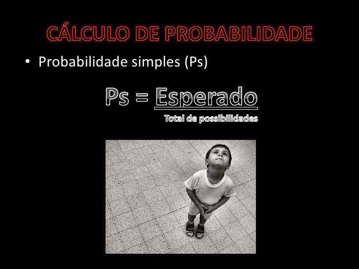CÁLCULO DE PROBABILIDADE<br />Probabilidade simples (Ps)<br />Ps = EsperadoTotal de possibilidades<br />