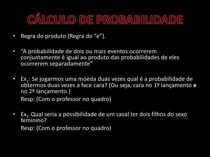 "CÁLCULO DE PROBABILIDADE<br />Regra do produto (Regra do ""e"").<br />""A probabilidade de dois ou mais eventos ocorrerem con..."