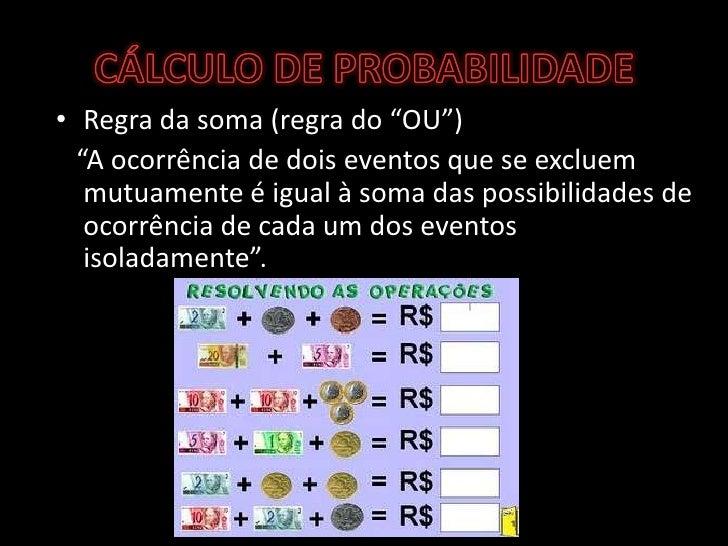 """CÁLCULO DE PROBABILIDADE<br />Regra da soma (regra do """"OU"""")<br />  """"A ocorrência de dois eventos que se excluem mutuament..."""
