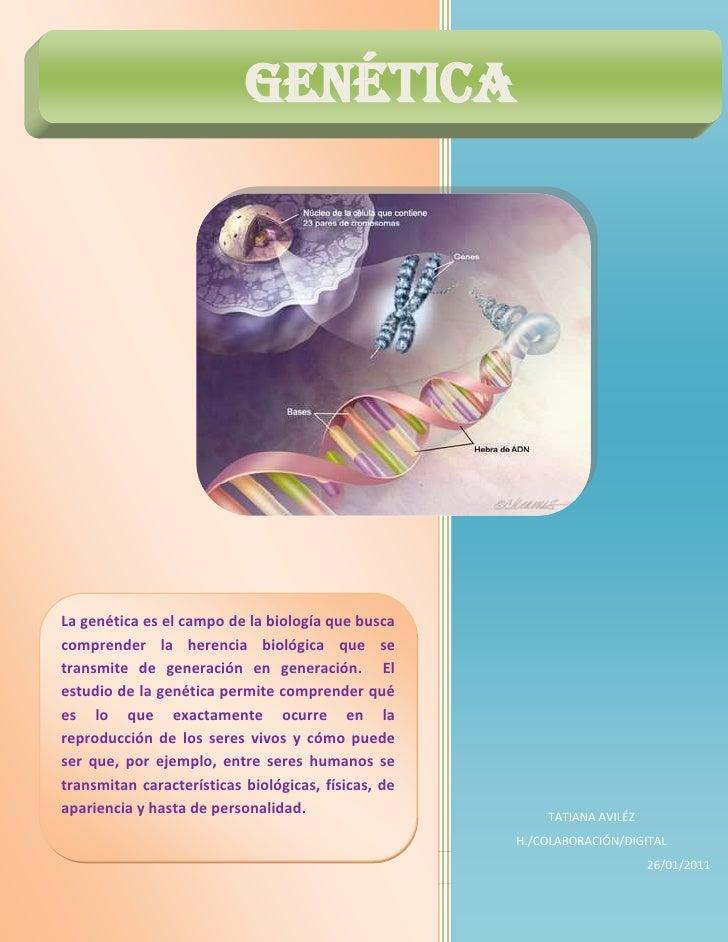 La genética es el campo de la biología que busca comprender la herencia biológica que se transmite de generación en genera...