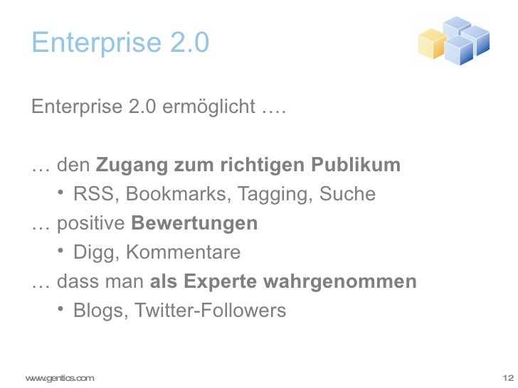 Enterprise 2.0 <ul><li>Enterprise 2.0 ermöglicht …. </li></ul><ul><li>…  den  Zugang zum richtigen Publikum </li></ul><ul>...