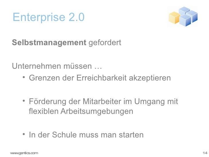 Enterprise 2.0 <ul><li>Selbstmanagement  gefordert </li></ul><ul><li>Unternehmen müssen … </li></ul><ul><ul><li>Grenzen de...