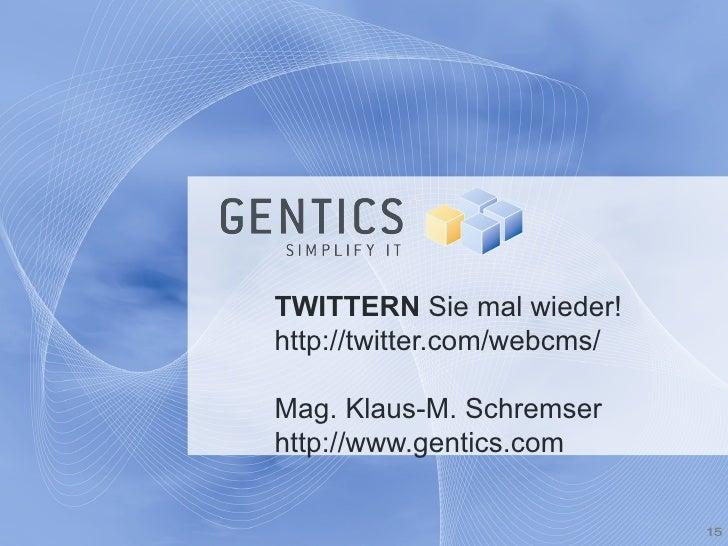 TWITTERN  Sie mal wieder! http://twitter.com/webcms/ Mag. Klaus-M. Schremser http://www.gentics.com