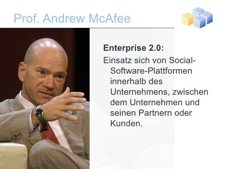 Prof. Andrew McAfee <ul><ul><li>Enterprise 2.0: </li></ul></ul><ul><ul><li>Einsatz sich von Social-Software-Plattformen in...