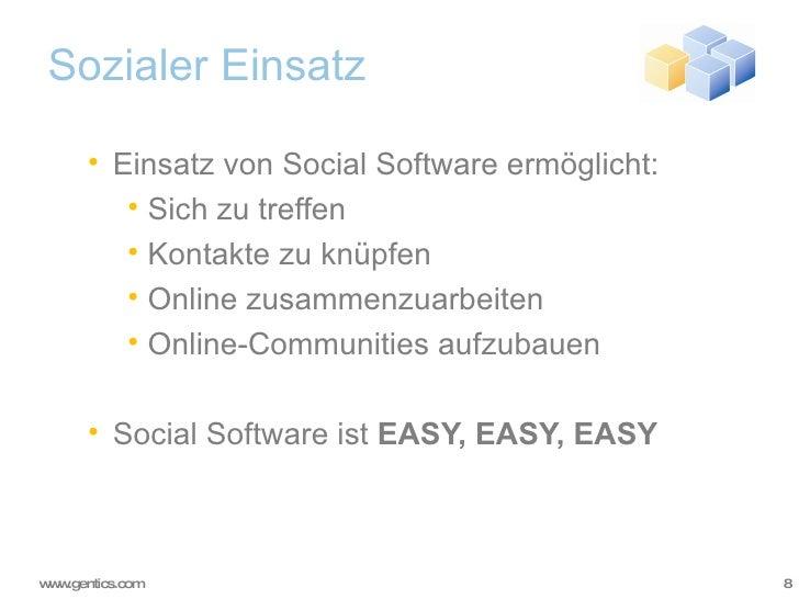 Sozialer Einsatz <ul><ul><li>Einsatz von Social Software ermöglicht: </li></ul></ul><ul><ul><ul><li>Sich zu treffen </li><...