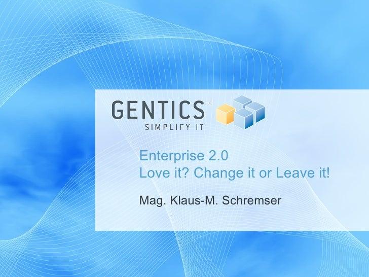 Enterprise 2.0 Love it? Change it or Leave it! Mag. Klaus-M. Schremser