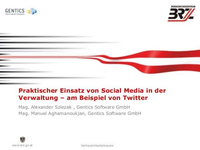 www.brz.gv.at Vertraulichkeitshinweis Praktischer Einsatz von Social Media in der Verwaltung – am Beispiel von Twitter Mag...