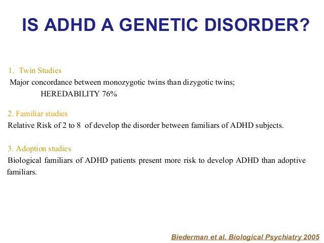 Children ADHD (cADHD) 30-50% Adults ADHD (aTDAH)  Major risk of ADHD: • Offspring's aADHD than familiars of cADHD. • In f...