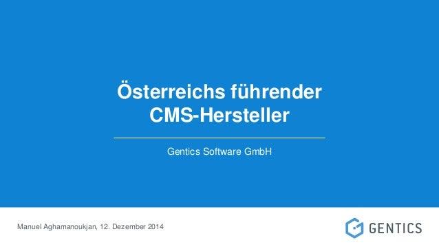 Österreichs führender CMS-Hersteller Gentics Software GmbH Manuel Aghamanoukjan, 12. Dezember 2014