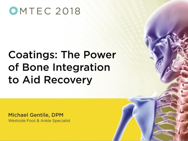 Healing Efficiently: Improved Bone Cell Responses on Titanium Integrated PEEK Surfaces Michael A. Gentile, DPM, FACFAS Por...