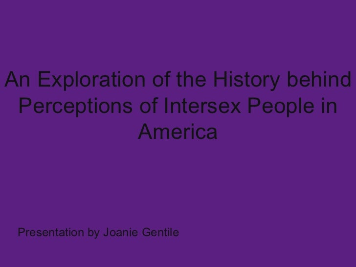 An Exploration of the History behind Perceptions of Intersex People in America Presentation by Joanie Gentile