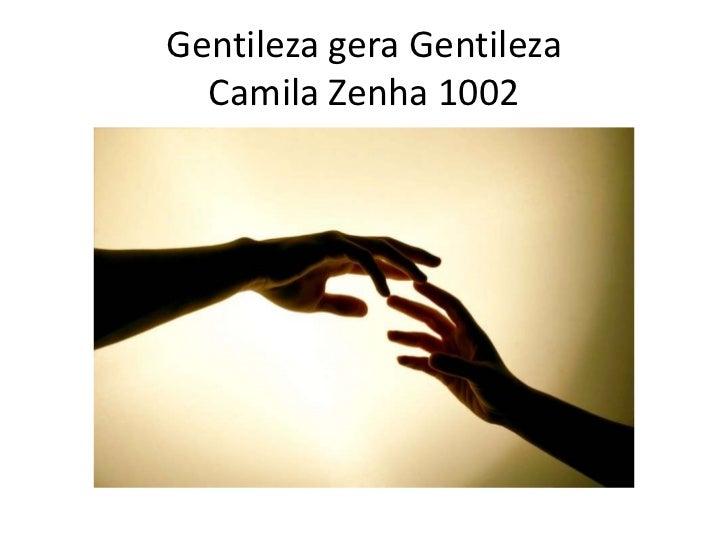 Gentileza gera Gentileza  Camila Zenha 1002