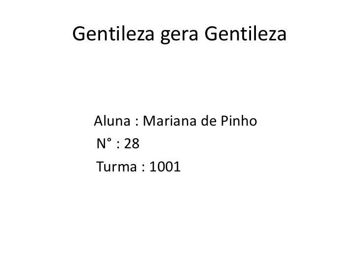 Gentileza gera Gentileza  Aluna : Mariana de Pinho  N° : 28  Turma : 1001