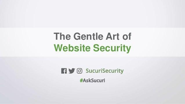 The Gentle Art of Website Security #AskSucuri