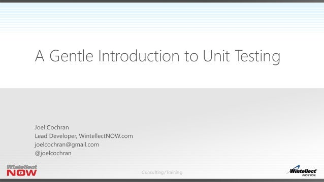 A Gentle Introduction to Unit Testing  Consulting/Training
