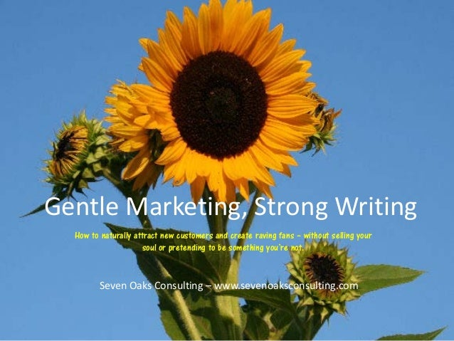 Gentle Marketing, Strong Writing  How to naturally attract new customers and create raving fans – without selling your    ...