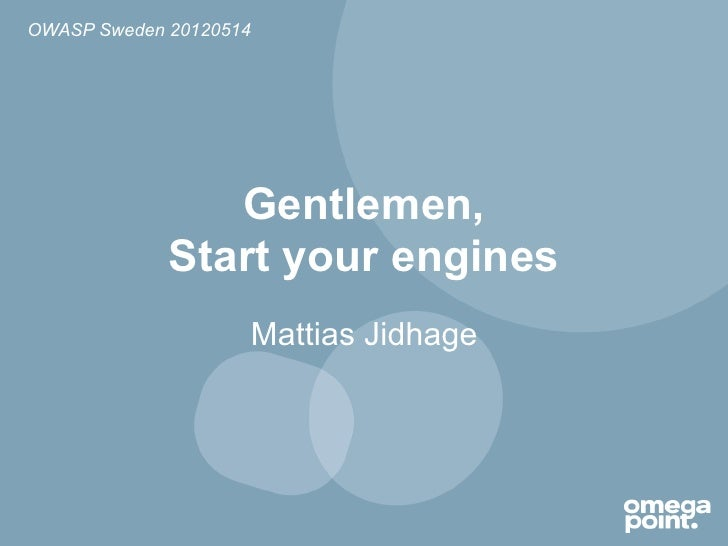 OWASP Sweden 20120514                Gentlemen,             Start your engines                    Mattias Jidhage