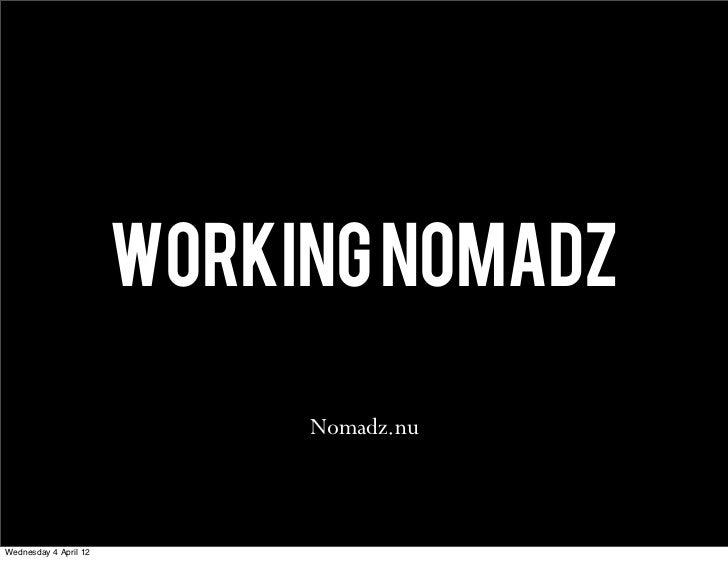 WORKING NOMADZ                            Nomadz.nuWednesday 4 April 12