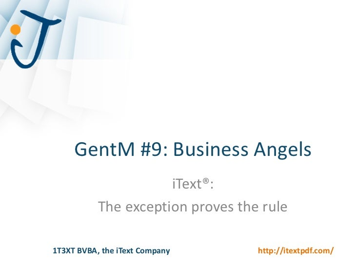 GentM #9: Business Angels                      iText®:           The exception proves the rule1T3XT BVBA, the iText Compan...