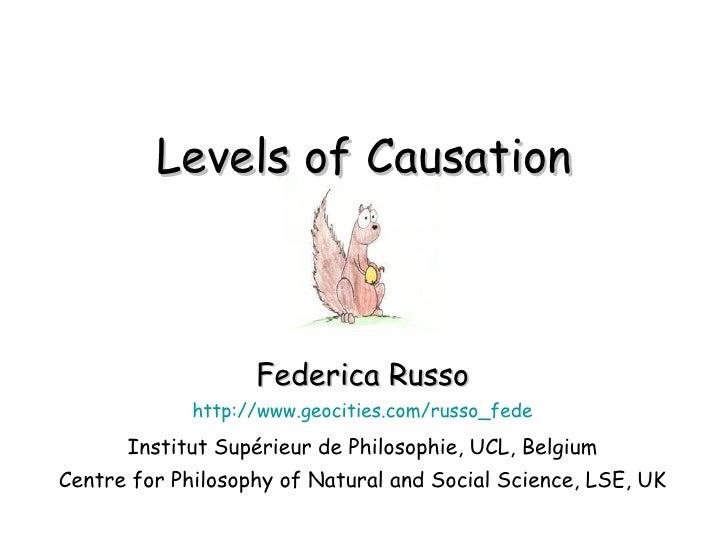Levels of Causation Federica Russo http://www.geocities.com/russo_fede Institut Supérieur de Philosophie, UCL, Belgium Cen...